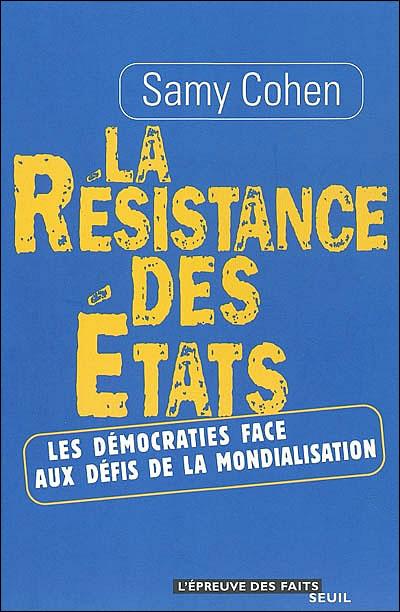 La Résistance des Etats. Les démocraties face aux défis de la mondialisation