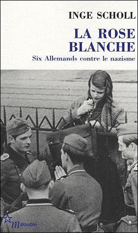 La Rose blanche six Allemands contre le nazisme