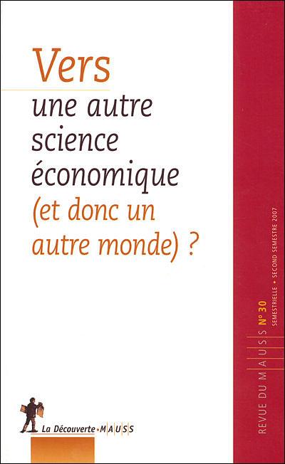 Revue du Mauss numéro 30 vers une autre science économique et donc un autre monde