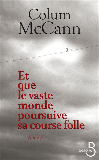 Colum Mccann - Et que le vaste monde poursuive sa course folle