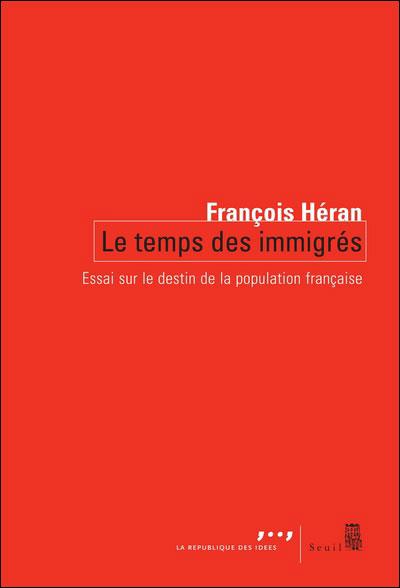 Le Temps des immigrés. Essai sur le destin de la population française