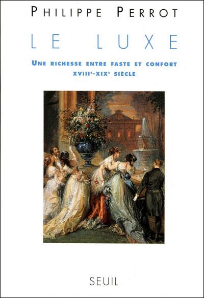 Le Luxe. Une richesse entre faste et confort (XVIIIe-XIXe siècle)