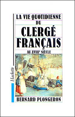 La Vie quotidienne du Clergé français au XVIIIe siècle