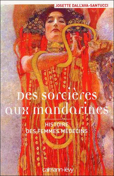 Des sorcières aux mandarines  - Histoire des femmes médecins