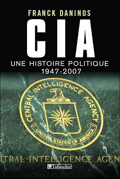 La CIA, une histoire politique 1947-2007