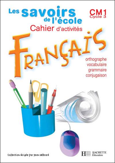 Les Savoirs de l'école Français CM1 - Cahier d'exercices - Ed.2004