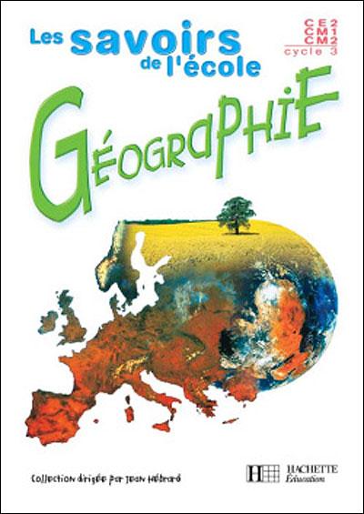 Savoirs de l'école Géographie cycle 3 - Livre élève - Ed.2002
