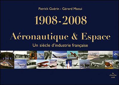Un siècle d'industrie aéronautique et spatiale 1908-2008