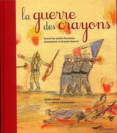 La guerre des crayons - Quand les petits parisiens dessinaient la grande guerre