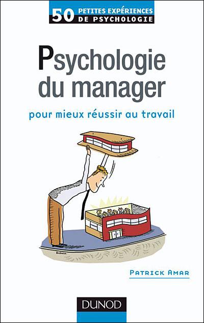 Psychologie du manager - 2ème éd. - Pour mieux réussir au travail