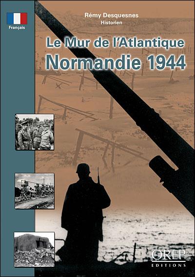 Le mur de l'Atlantique, Normandie 1944