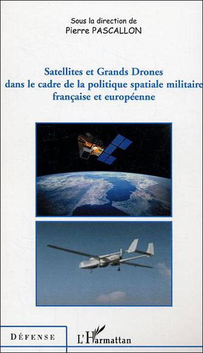 Satellites et grands drônes dans le cadre de la politique spatiale militaire française et européenne