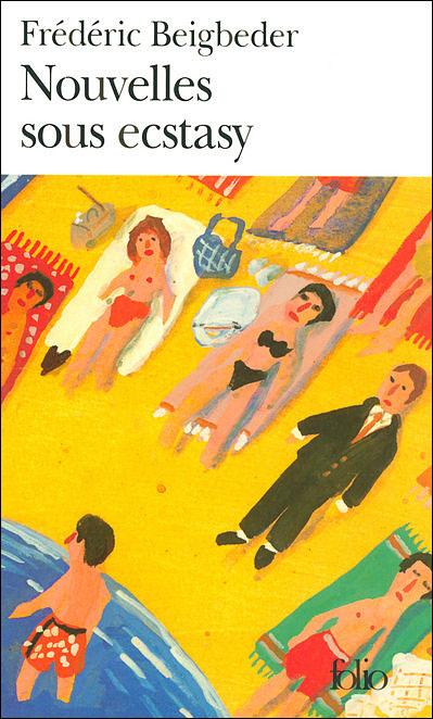 Nouvelles sous ecstasy - Frederic Beigbeder