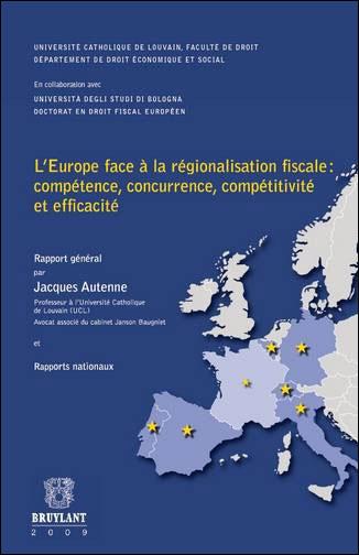 L'Europe face à la régionalisation fiscale: compétence, concurrence, compétitivité et ...