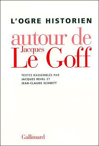 L'ogre historien autour de Jacques Le Goff