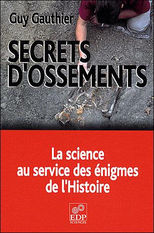 Secrets d'ossements la science au service des énigmes de l'histoire