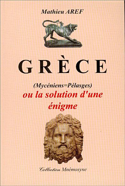 Grèce, mycéniens, pélasges ou la solution d'une énigme