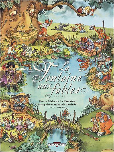 La Fontaine aux fables - Tome 2  12 fables de La Fontaine interprétées en bande dessinée Tome 2 : La fontaine aux fables