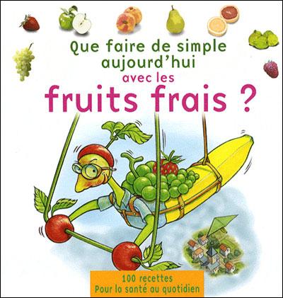 Que faire de simple aujourd'hui avec des fruits frais?