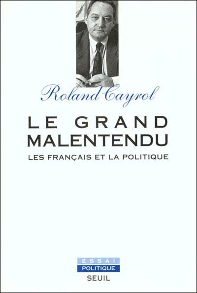 Le Grand Malentendu. Les Français et la politique