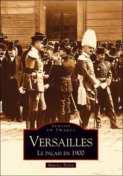 Versailles, le palais en 1900 - Nouvelles Editions Sutton