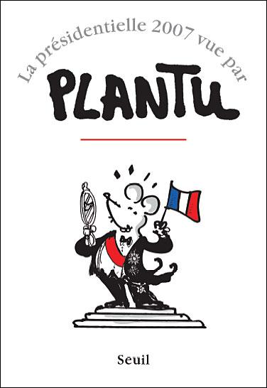 La présidentielle 2007 vue par Plantu
