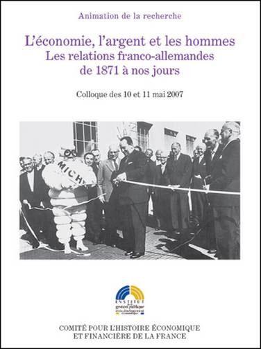 L'économie, l'argent et les hommes - les relations franco-allemandes de 1871 à n