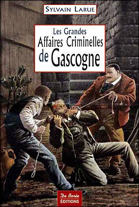 Les grandes affaires criminelles de Gascogne