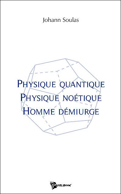 Physique quantique, physique noétique, homme demiurge