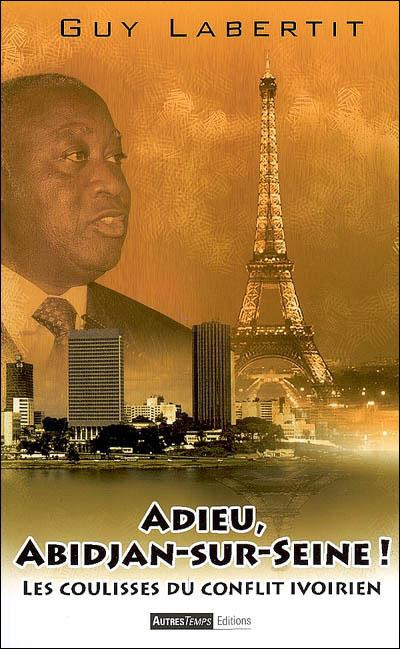 Adieu Abidjan-sur-Seine : les coulisses du conflit ivorien