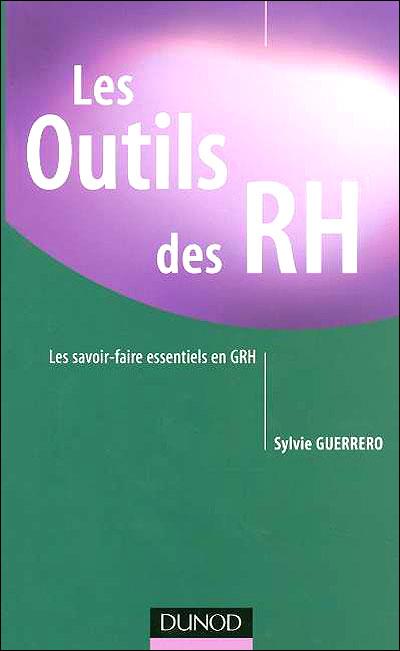 Les outils des RH - 3e éd. - Les savoir-faire essentiels en GRH