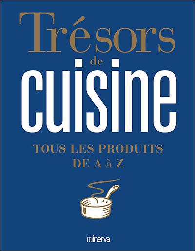 Tresors De La Cuisine Tous Les Produits De A A Z Relie