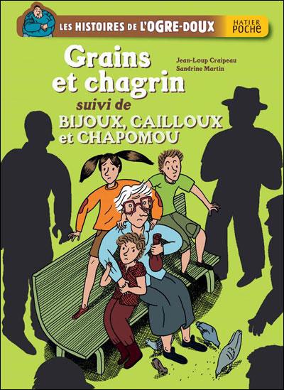 Grains et chagrin, suivi de Bijoux, cailloux et Chapomou
