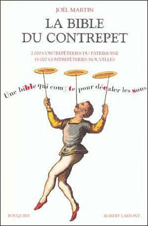 LA BIBLE DU CONTREPET.2000 CONTREPETRIES DU PATRIMOINE.18000 CONTREPETRIES NOUVELLES.