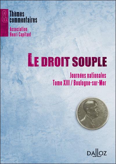 Le droit souple. Journées nationales Tome XIII / Boulogne-sur-Mer