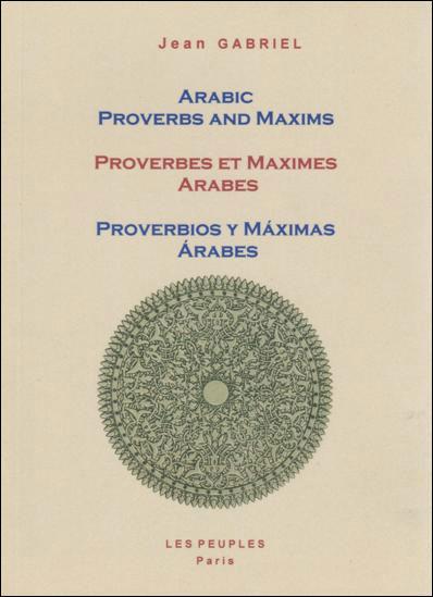 Arabic proverbs and maxims / Proverbes et maximes arabes