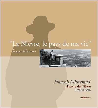 La Nièvre, le pays de ma vie, François Mitterrand 1946-1996