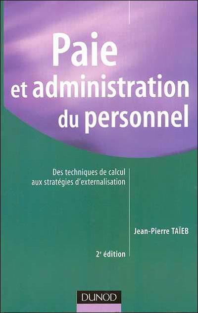 Paie et administration du personnel - 5e éd. - Des techniques de calcul aux stratégies d'externalisa
