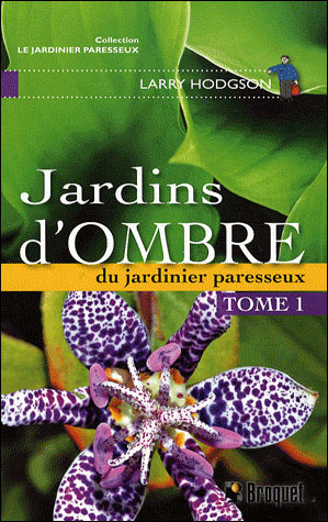 Jardins d\'ombre du jardinier paresseux - broché - Larry Hodgson ...