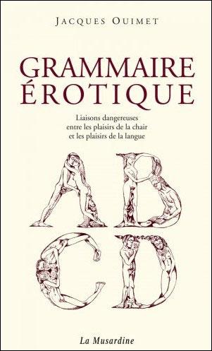 Grammaire érotique - Jacques Ouimet  (Auteur), Nicole Claveloux (Auteur)