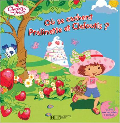 Où se cachent Clafoutis et Pralinette ?