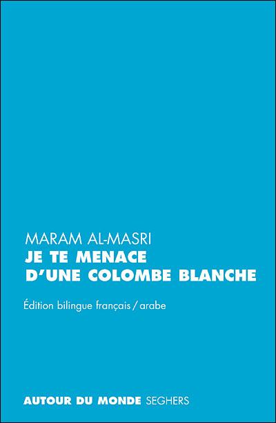 Je te menace d'une colombe blanche - Edition bilingue français/arabe