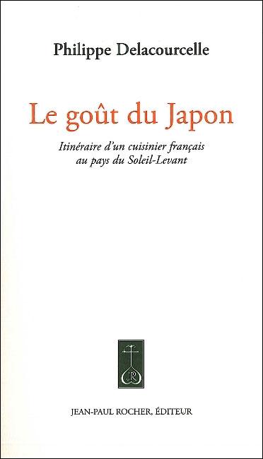 Le goût du Japon : itinéraire d'un cuisinier français au pays du soleil levant