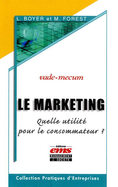 Le marketing : quelle utilite pour le consommateur? vade mecum