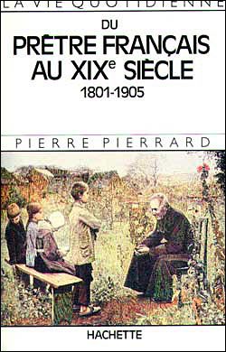 La Vie quotidienne du prêtre français au XIXe siècle 1801-1905