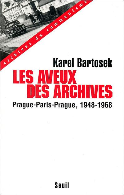 Les Aveux des archives. Prague-Paris-Prague (1948-1968)