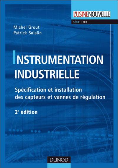 Instrumentation industrielle - 4e éd. - Spécification et installation des capteurs et vannes de régu