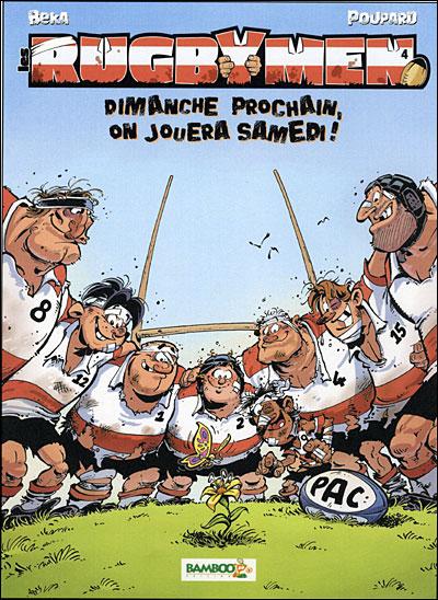 Les Rugbymen - Dimanche prochain, on jouera samedi !