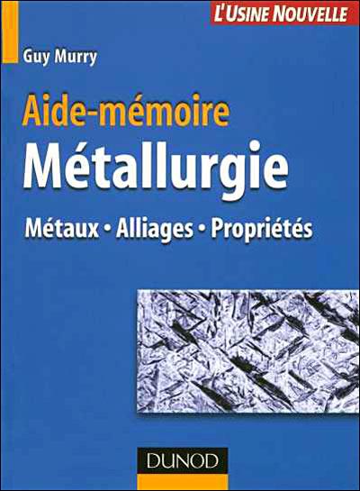 Aide-mémoire Métallurgie - 3e éd. - Métaux et alliages, comportements mécan, trait. thermiques