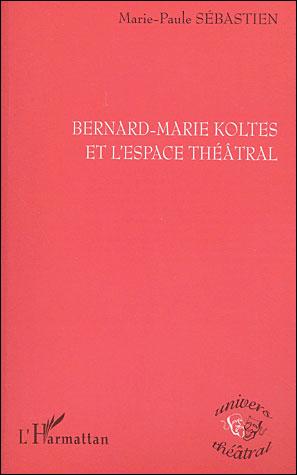 Bernard-Marie Koltès et l'espace théâtral